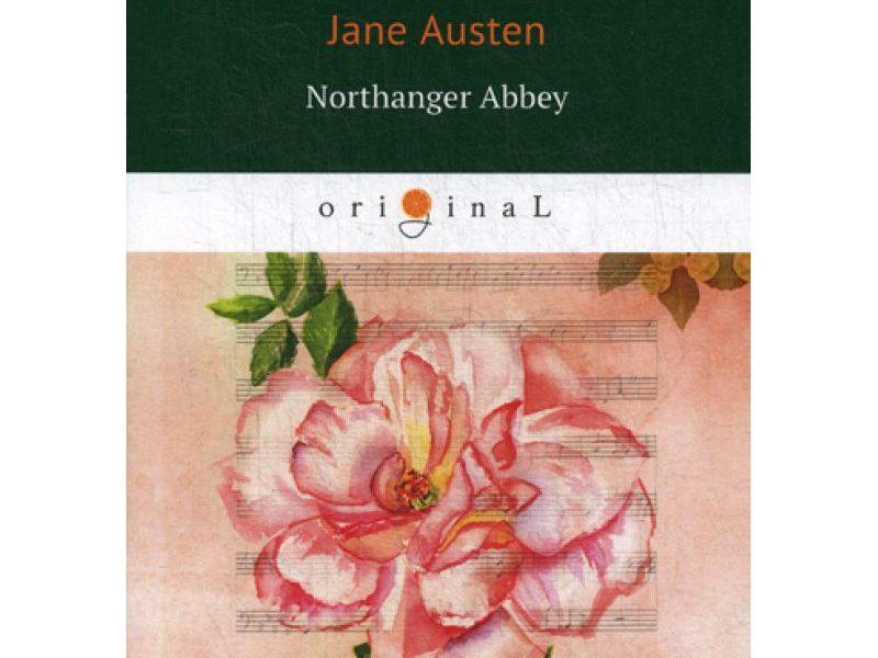 Northanger Abbey = Нортенгерское аббатство: на англ.яз. Austen J.
