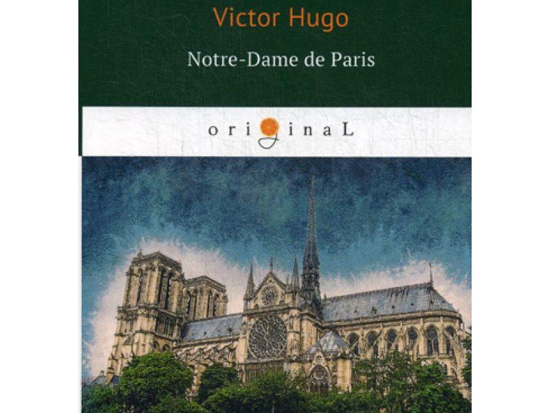 Notre-Dame de Paris = Собор Парижской Богоматери: роман на франц.яз. Hugo V.