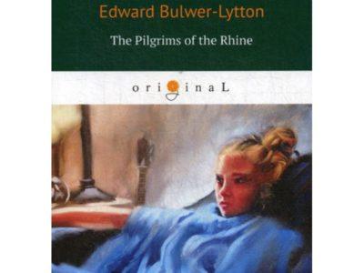 The Pilgrims of the Rhine = Рейнские пилигримы: на англ.яз. Bulwer-Lytton E.